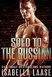 Sold to the Russian: A Dark Mafia Romance (Bratva Masters Book 2)