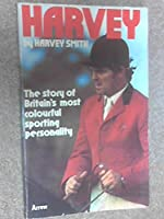 Harvey: The Story of Britain's Most Colourful Sporting Personality 0099137003 Book Cover