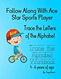 Follow Along With Ace Star Sports Player-Trace the Letters of the Alphabet-Trace the Alphabet Workbook 4-6 years of age