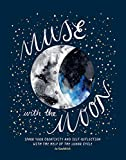 Muse with the Moon: Spark Your Creativity and Self-Reflection with the Help of the Lunar Cycle