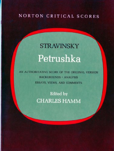 Petrushka: An Authoritative Score of the Original Version: Backgrounds, Analysis, Essays, Views, and Comments (Norton Cr