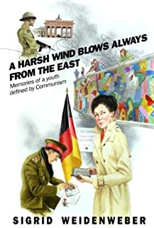 A Harsh Wind Always Blows from the East: Memories of a Youth Defined by Communism