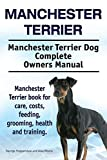 Manchester Terrier. Manchester Terrier Dog Complete Owners Manual. Manchester Terrier book for care, costs, feeding, grooming, health and training.