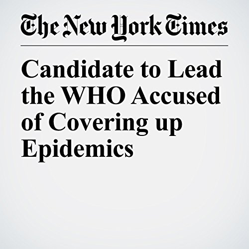 Candidate to Lead the WHO Accused of Covering up Epidemics copertina