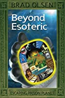 Beyond Esoteric: Escaping Prison Planet