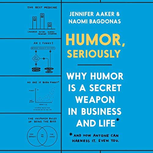 Humor, Seriously Audiobook By Jennifer Aaker, Naomi Bagdonas cover art