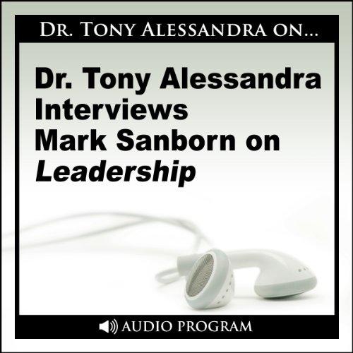 Dr. Tony Alessandra Interviews Mark Sanborn on Leadership  By  cover art
