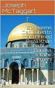 Six Poems Dedicated to Imam Ahmed Raza Khan Fazil-e-Barelvi, (Alaihir Rahmah) by [Joseph McTaggart]
