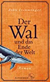 Der Wal und das Ende der Welt: Roman - John Ironmonger