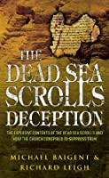 The Dead Sea Scroll Deception: The Explosive Contents of the Dead Sea Scrolls & How the Church Conspired to Suppress Them