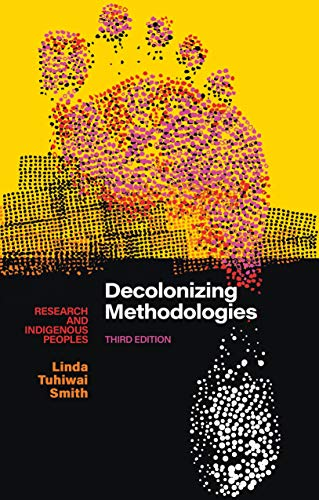 Compare Textbook Prices for Decolonizing Methodologies: Research and Indigenous Peoples 3 Edition ISBN 9781786998132 by Smith, Linda Tuhiwai