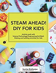 STEAM AHEAD! DIY for KIDS: Activity pack with Science, Technology, Engineering, Art, Math making and building activities for 4-10 year old kids Paperback