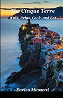 The Cinque Terre: Walk, Relax, Cook, and Eat