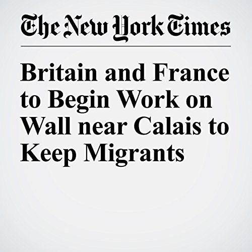 Britain and France to Begin Work on Wall near Calais to Keep Migrants  cover art
