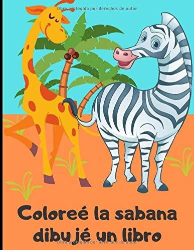 Coloreé la sabana, dibujé un libro: Libro de dibujo para niños pequeños - aprende los animales de la sabana coloreando | 50 páginas en formato de 8,5*11 pulgadas (Spanish...