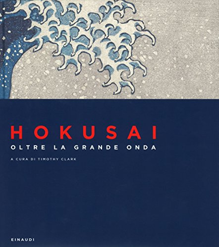 Hokusai. Oltre la grande onda. Ediz. a colori
