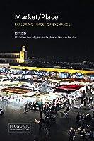 Market/Place: Exploring Spaces of Exchange (Economic Transformations)