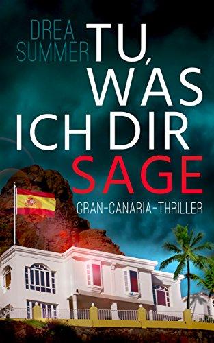 Tu, was ich dir sage: Gran-Canaria-Thriller (Gran-Canaria-Trilogie 2)