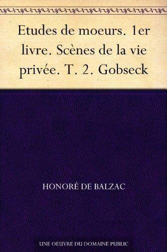 Couverture du livre Etudes de moeurs. 1er livre. Scènes de la vie privée. T. 2. Gobseck