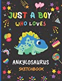 Just A Boy Who Loves Ankylosaurus Sketchbook: New Adorable Ankylosaurus Sketchbook Gifts For Boys .Ankylosaurus Blank Paper Sketch Pad For Creative ... and Doodling.Cute Christmas Gift Idea.v.2
