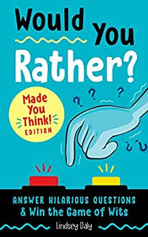 Would You Rather? Made You Think! Edition: Answer Hilarious Questions and Win the Game of Wits by [Lindsey Daly]