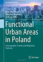 Functional Urban Areas in Poland: Demographic Trends and Migration Patterns (The Urban Book Series)