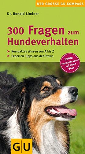 300 Fragen zum Hundeverhalten: Kompaktes Wissen von A - Z. Experten-Tipps aus der Praxis. Extra: Hundesprache auf einen Blick. (GU Der große Kompass)