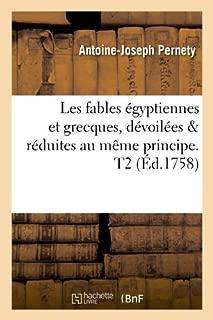 Les Fables Egyptiennes Et Grecques, Devoilees & Reduites Au Meme Principe. T2 (Ed.1758) (Litterature) (French Edition)