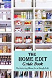 The Home Edit Guide Book: Decluttering Home for a Simply Life: Organize Your Home During Holiday
