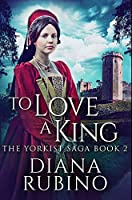 To Love A King: Premium Hardcover Edition
