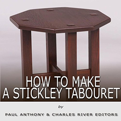 How to Make a Stickley Tabouret                   By:                                                                                                                                 Paul Anthony,                                                                                        Charles River Editors                               Narrated by:                                                                                                                                 Tracey Norman                      Length: 19 mins     Not rated yet     Overall 0.0