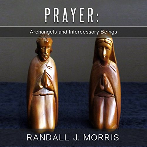 Prayer: Archangels and Intercessory Beings audiobook cover art