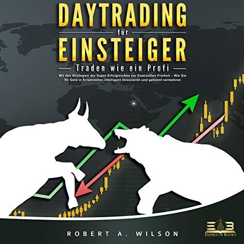 DAYTRADING FÜR EINSTEIGER: Traden wie ein Profi - Wie Sie mit den Strategien der Super-Erfolgreichen in Aktien, ETF, Forex und CFD intelligent investieren und an der Börse höchst profitabel handeln