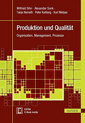 Produktion und Qualität: Organisation, Management, Prozesse (Praxisreihe Qualität)