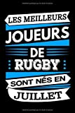 Les Meilleurs Joueurs de Rugby sont nés en Juillet: Carnet de notes pour passionnés de rugby, Cadeau d'anniversaire pour homme - 120 pages
