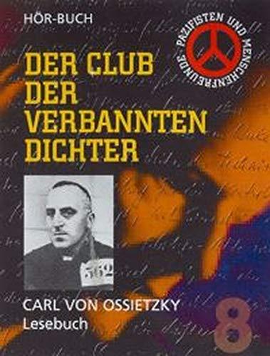 Carl von Ossietzky - Lesebuch: Die Schüsse von Sarajewo, Der Anmarsch der neuen Reformation, Die Genesis der deutschen Reaktion, Rede Ossietzkys zur ... u.v.m. (Club der verbannten Dichter)