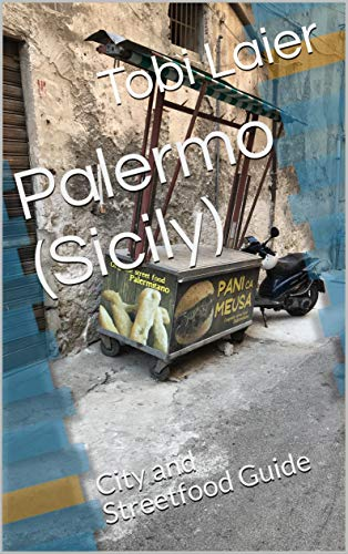 Palermo (Sicily): City and Streetfood Guide (English Edition)
