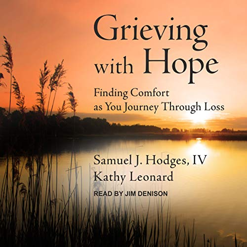 Grieving with Hope Audiobook By Samuel J. Hodges IV, Kathy Leonard cover art