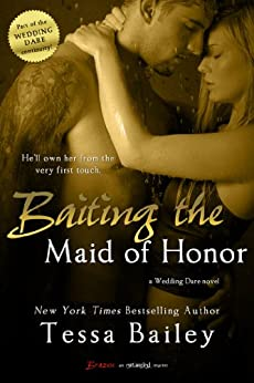 Baiting the Maid of Honor (Wedding Dare series Book 2) by [Tessa Bailey]