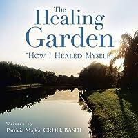 The Healing Garden: How I Healed Myself