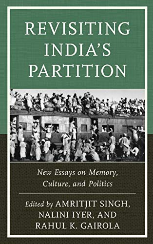 Revisiting India\'s Partition: New Essays on Memory, Culture, and Politics