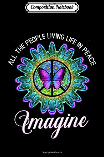 Composition Notebook: All The People Imagine Living Life In Peace Hippie  Journal/Notebook Blank Lined Ruled 6x9 100 Pages