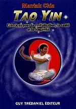 Tao Yin - Exercices pour la revitalisation, la santé et la longévité de Mantak Chia
