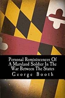 Personal Reminiscences of a Maryland Soldier in the War Between the States: 1861 - 1665