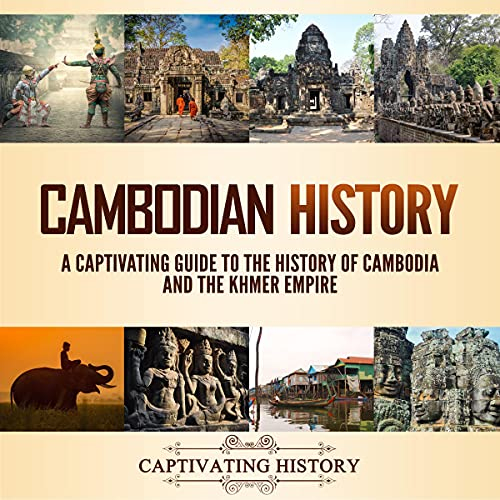Cambodian History: A Captivating Guide to the History of Cambodia and the Khmer Empire Audiobook By Captivating History cover art