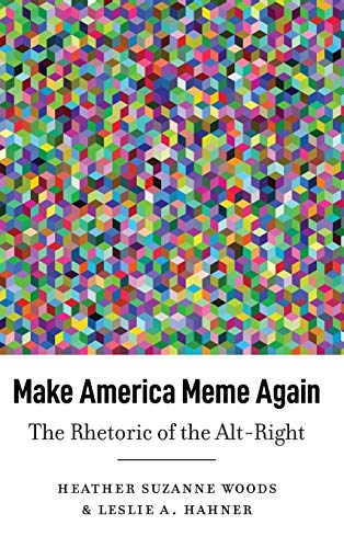 『Make America Meme Again: The Rhetoric of the Alt-right (Frontiers in Political Communication)』のトップ画像