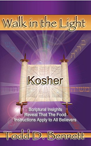 Kosher: Scriptural Insights Reveal that the Food Instructions Apply to all Believers Walk in the LIght Book 9