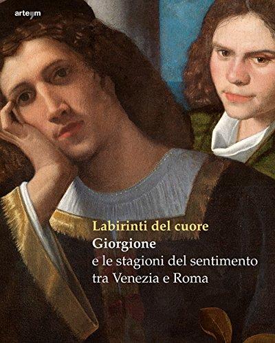Labirinti del cuore. Giorgione e le stagioni del sentimento tra Venezia e Roma. Ediz. a colori: 24x30 cm