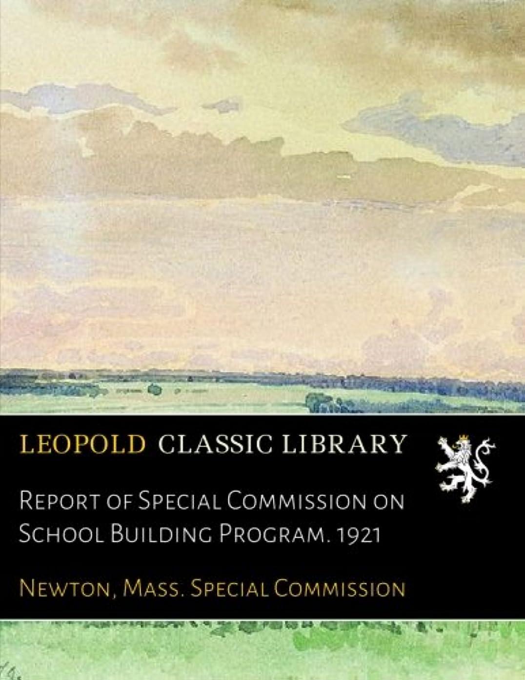 国民暗唱する加速するReport of Special Commission on School Building Program. 1921