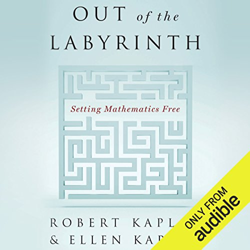 Out of the Labyrinth     Setting Mathematics Free              By:                                                                                                                                 Ellen Kaplan,                                                                                        Robert Kaplan                               Narrated by:                                                                                                                                 Noah Michael Levine                      Length: 10 hrs and 36 mins     Not rated yet     Overall 0.0